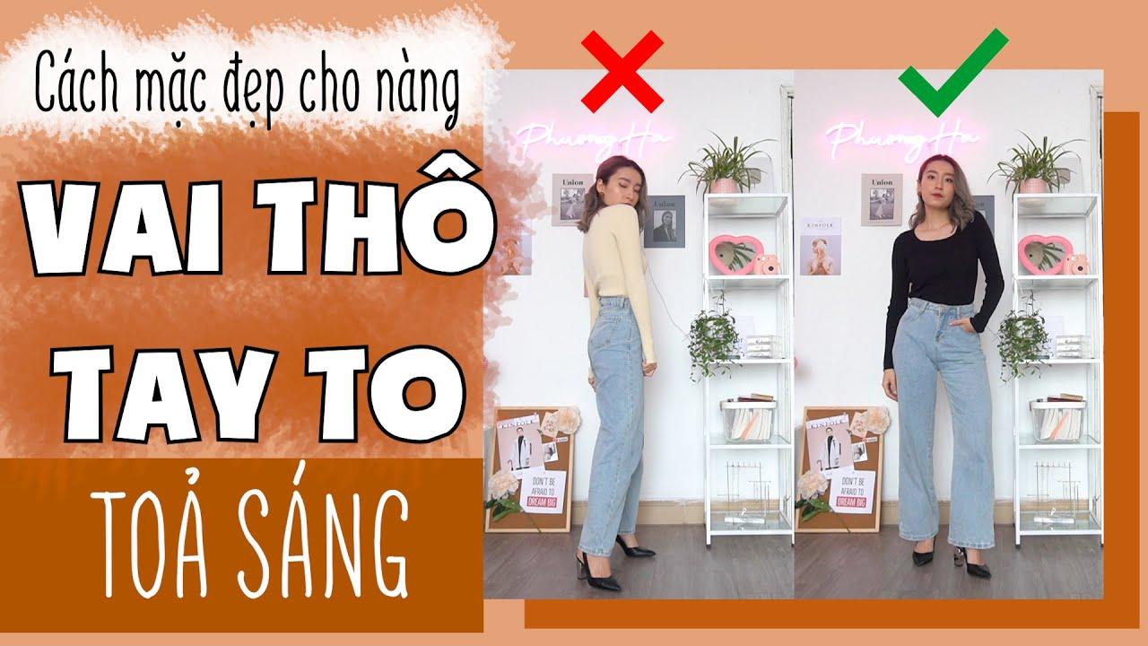 8 CÁCH MẶC ĐẸP VÀ TOẢ SÁNG CHO NÀNG VAI THÔ TAY TO | PhuongHa