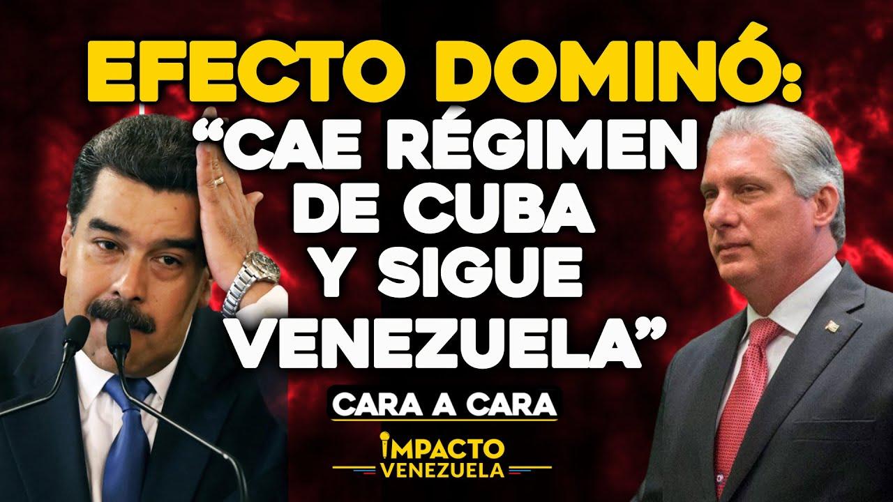 Efecto dominó: Cae régimen de Cuba y sigue el de Venezuela | 🔵 Cara a Cara Impacto Venezuela