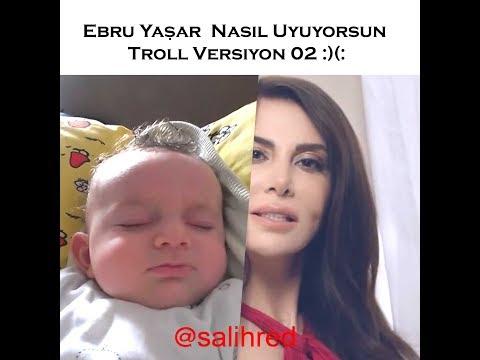 Ebru Yaşar  Nasıl Uyuyorsun Troll Versiyon 02 :)(: