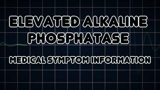 Elevated alkaline phosphatase (Medical Symptom)
