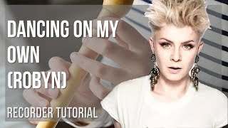 How to play Dancing On My Own by Robyn on Recorder (Tutorial)