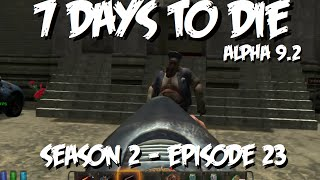 7 Days to Die - Season 2 Ep23 Police Station Blues (alpha 9.2)