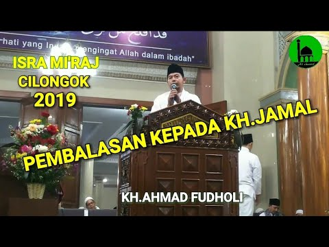 Download KH.AHMAD FUDHOLI_PHBI_ISRA MI'RAJ_2019_AL ISTIQLALIYAH_CILONGOK