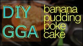 Diy Gga: Banana Pudding Poke Cake!