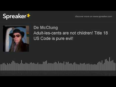 Adult-les-cents are not children! Title 18 US Code is pure evil!