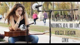 "Alba Pasinato - Nothing's Real But Love ""Cover"" (Rebecca Ferguson)"