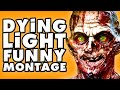 Dying Light Funny Montage!