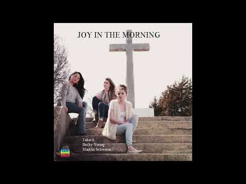 Becky Young, TakarA, Maddie Schwerin - Joy In The Morning (Audio)