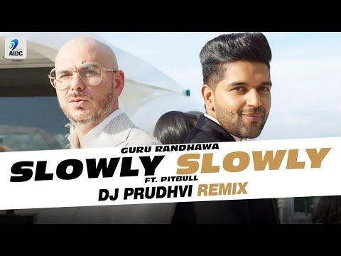 Slowly Slowly (Remix) | Guru Randhawa Ft. Pitbull | DJ Prudhvi