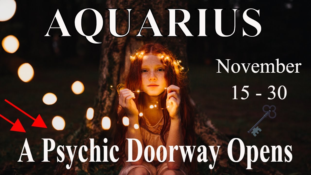 Aquarius ~ Psychic Vision Through Your Eyes, Doorways Open ~ Psychic Tarot Reading Mid-November 2020