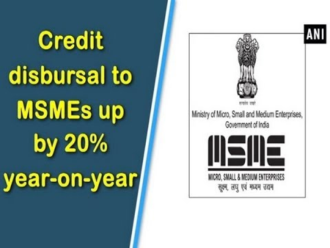 Credit disbursal to MSMEs up by 20% year-on-year - ANI News