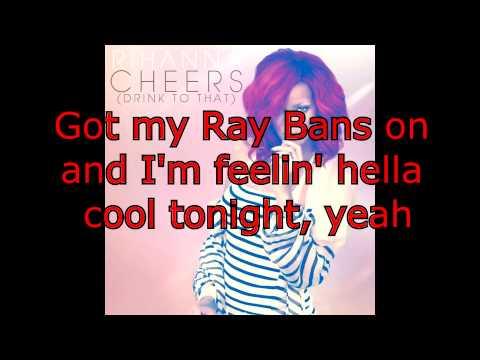 Rihanna - Cheers [Lyrics on Screen] HD