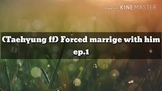 [Taehyung ff] ‡‹ Forced Marriage with him ›‡ ep. 1