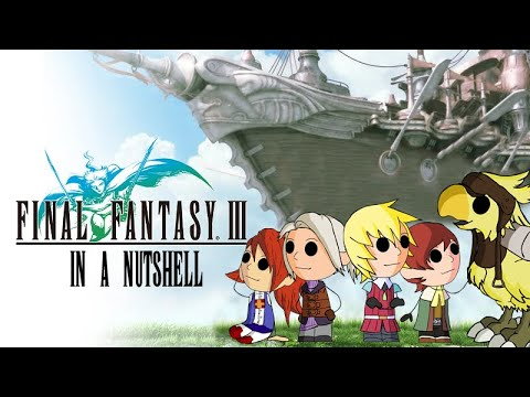 Final Fantasy III In a Nutshell! (Animated Parody)