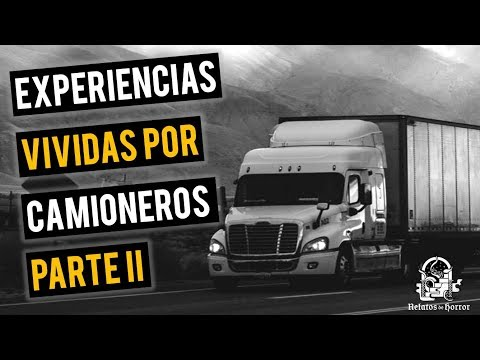 EXPERIENCIAS DE UN CAMIONERO II (HISTORIAS DE TERROR)
