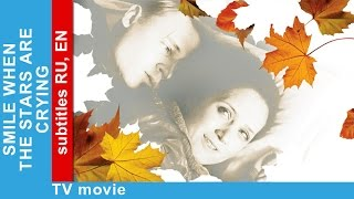 Smile When The Stars Are Crying. Russian Movie. Melodrama. English Subtitles. StarMediaEN