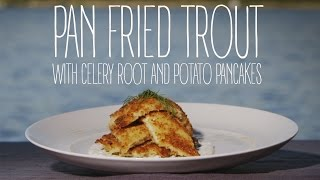 Pan Fried Trout With Celery Root And Potato Pancakes