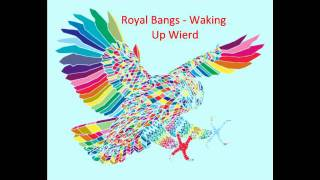 Royal Bangs - Waking Up Weird