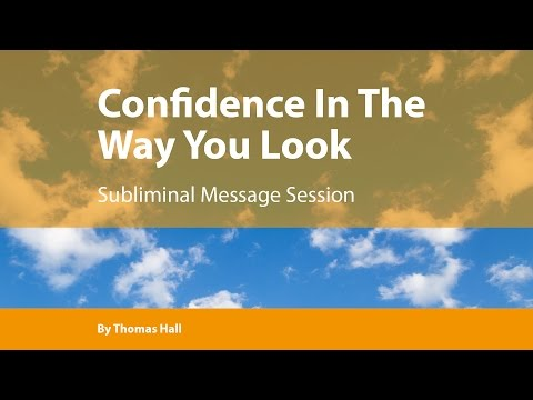 Confidence In The Way You Look - Subliminal Message Session - By Thomas Hall