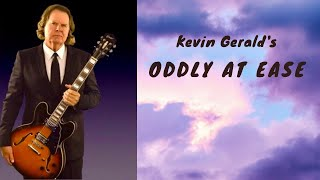 Kevin Gerald's Oddly at Ease (with Lyrics).  Music and lyrics by Kevin Gerald & Pierson Keating.