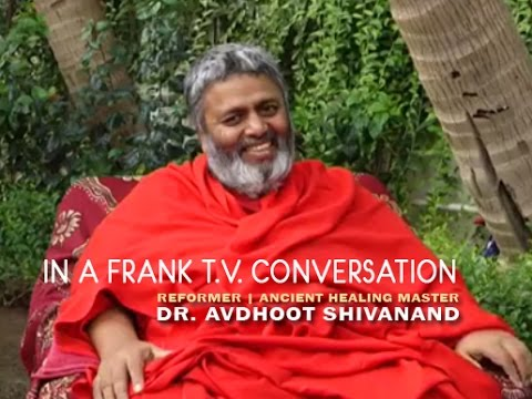 A frank TV conversation with Dr. Avdhoot Shivanand of ShivYog