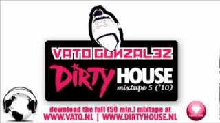 Vato Gonzalez - Dirty House Mixtape 5 (with free download)