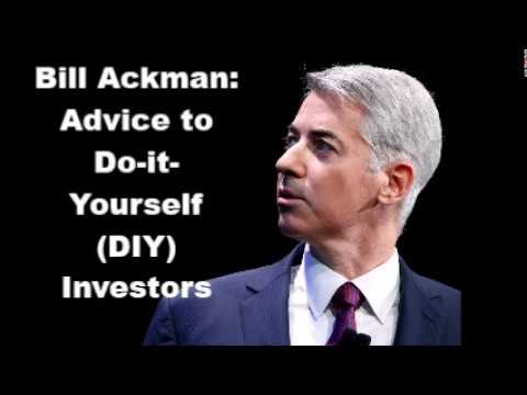Bill Ackman: Advice to Do it Yourself (DIY) Investors