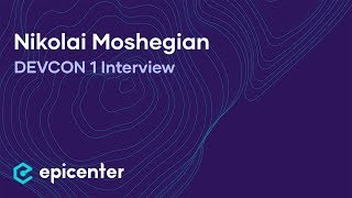 Interview with Nikolai Moshegian of Maker at DEVCON1 in London