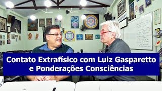Contato Extrafísico com Luiz Gasparetto e Ponderações Consciências   35 Prg Stum