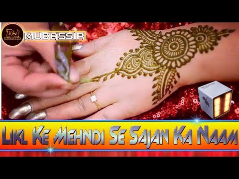 Likh Ke Mehndi Se Sajna Ka Naam (Mehndi Special Song) Dj Mudassir