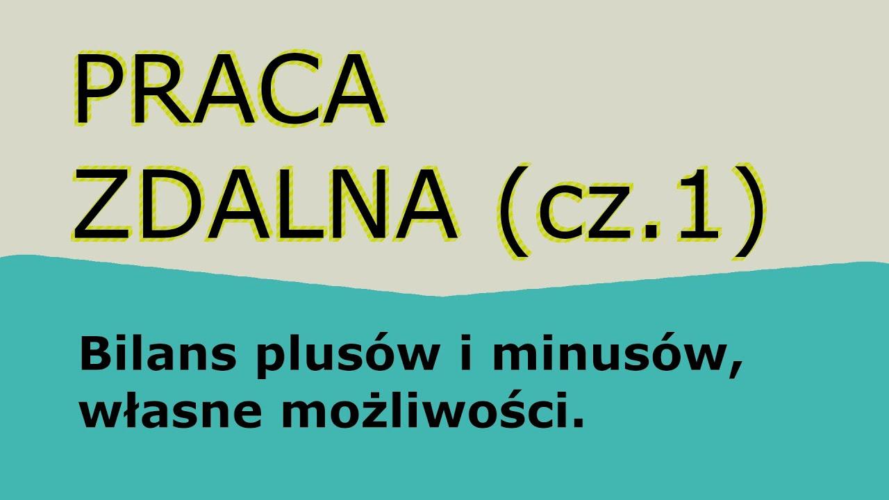 PRACA ZDALNA (cz.1 z 2) - Bilans plusów i minusów, własne możliwości.