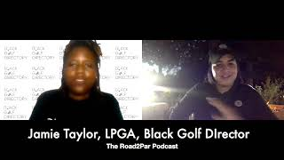 The Road2Par Podcast: Jamie Taylor, LPGA, Black Golf Directory