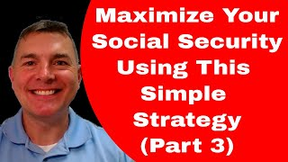 Maximize Your Social Security With This Simple Strategy (Part 3)