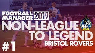 Non-League to Legend FM19 | BRISTOL ROVERS | Part 1 | NEW CLUB | Football Manager 2019