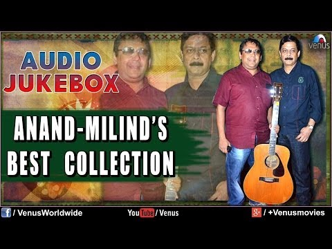 Anand - Milind's Best Collection | Bollywood Blockbuster Hits | Audio Jukebox