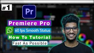 Make 60Fps Full Screen Whatsapp Status Using Premiere Pro  & Handbrake