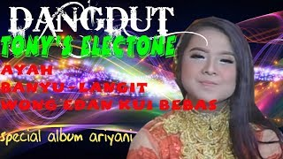 FULL ALBUM TERBARU DANGDUT TONY'S ELECTONE | BERSAMA ARIYANI APRIL 2018