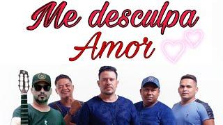 SORRISO MAROTO-ME DESCULPE AMOR(musica enviada ao grupo)
