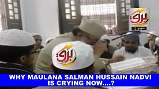 WHY MAULANA SALMAN NADVI IS CRYING NOW...? WATCH THIS REPORT BY BARQ