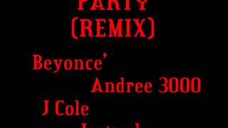 Beyonce - Party (Remix) Ft. Andre 3000, J Cole & Legend