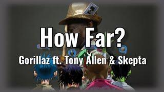 Gorillaz - How far? ft. Tony Allen & Skepta (lyrics)