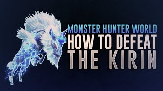 Monster Hunter World: How To Easily Defeat Kirin (Solo / Multiplayer)