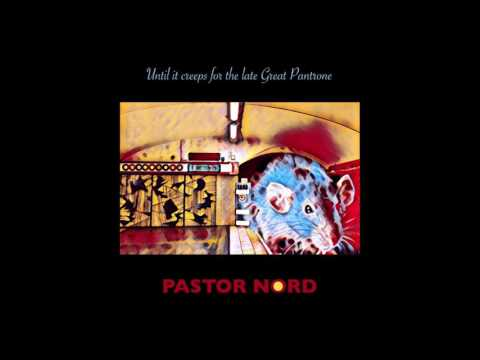 PASTOR NORD - Until it creeps for the late Great Pantrone (LONG PLAY)