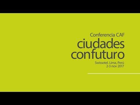 Apertura y presentación - Conferencia CAF: ciudades con futuro