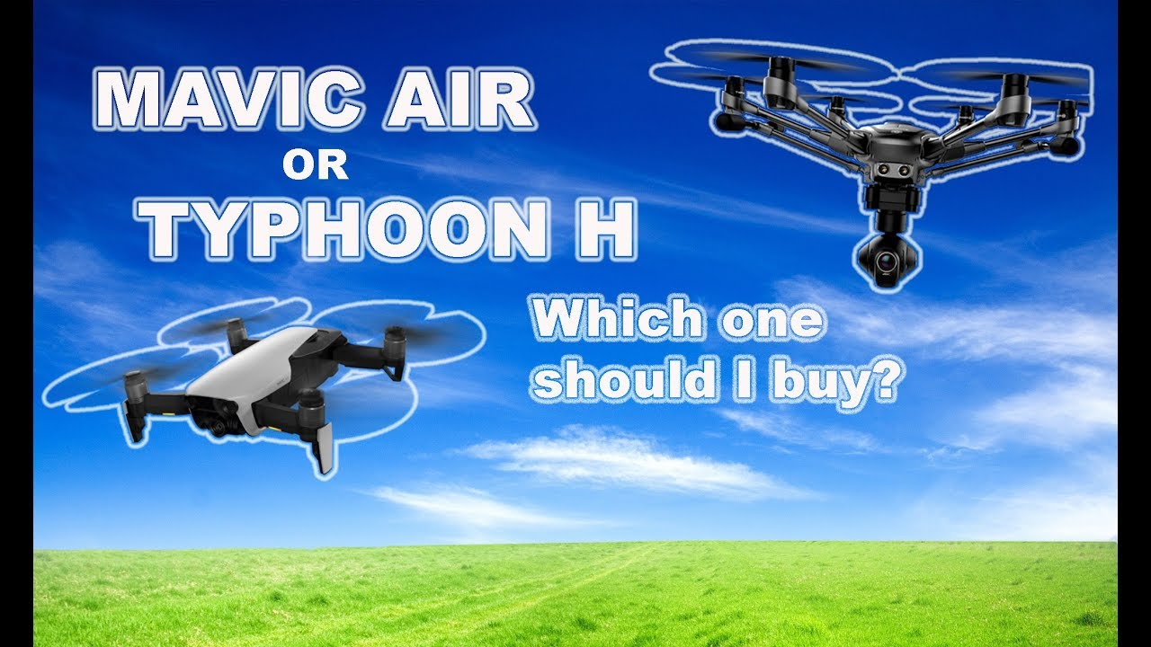 1e521cce711 DJI MAVIC AIR or YUNEEC TYPHOON H. Which drone is right for you ...