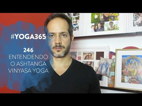 #Yoga365 - 246 -  Entendendo o Ashtanga Vinyasa Yoga