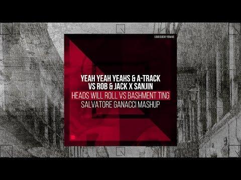 Yeah Yeah Yeahs vs. Rob & Jack - Heads Will Roll vs. Bashment Ting (Salvatore Ganacci Mashup)