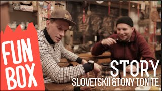 FUNBOX STORY | SLOVETSKII & TONY TONITE