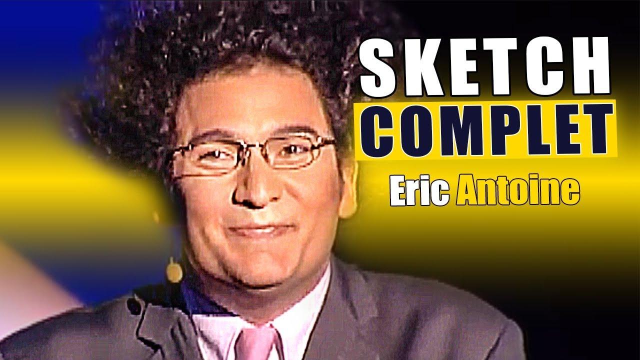 ERIC ANTOINE ! SKETCH COMPLET