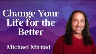Change Your Life for the Better: Why and How